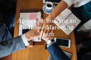 Advertising Agency vs In-House Marketing