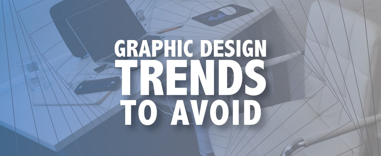 Graphic design trends to avoid in 2018.