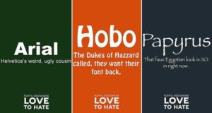 3 overused fonts. Arial, Hobo, & Papyrus. Bad design trend number 7.